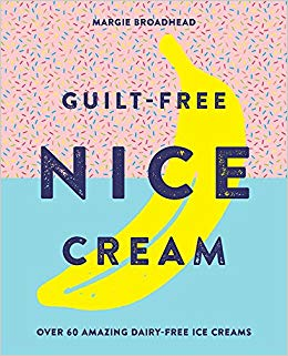 Guilt-Free Nice Cream: Over 70 Amazing Dairy-Free Ice Creams (English)